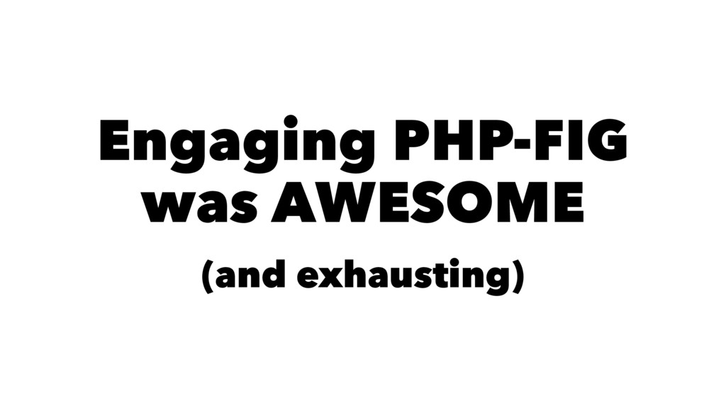 Engaging PHP-FIG was AWESOME (and exhausting)