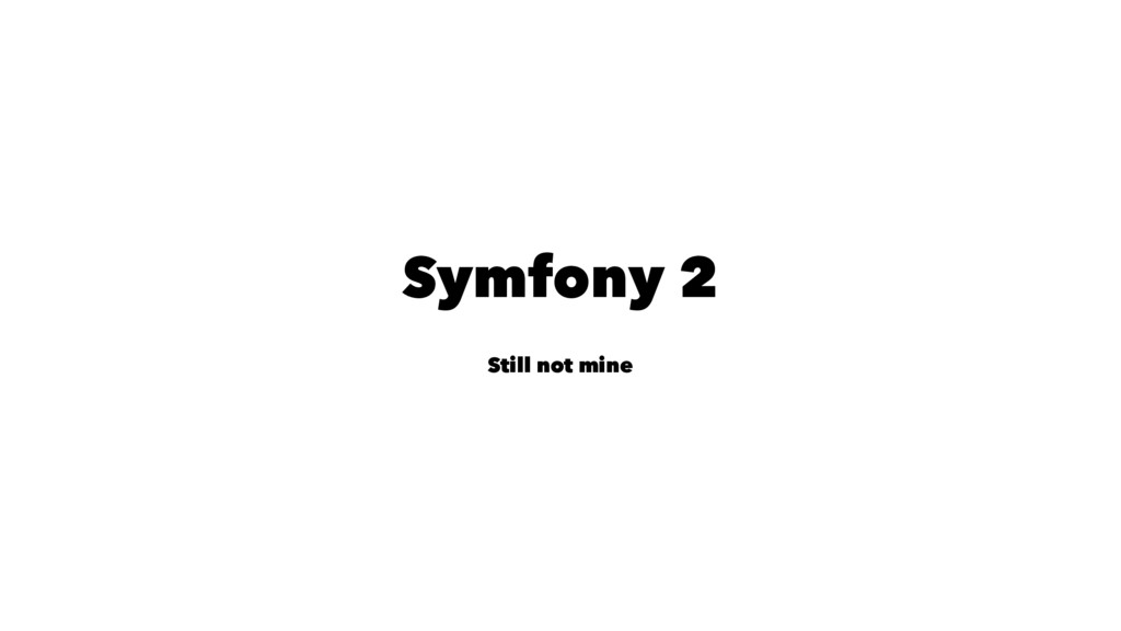 Symfony 2 Still not mine
