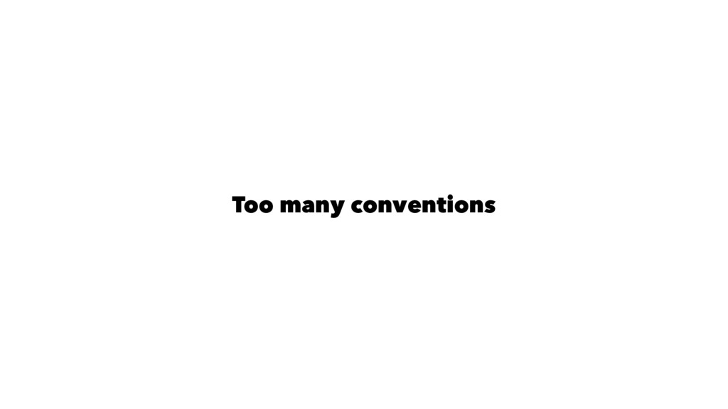 Too many conventions
