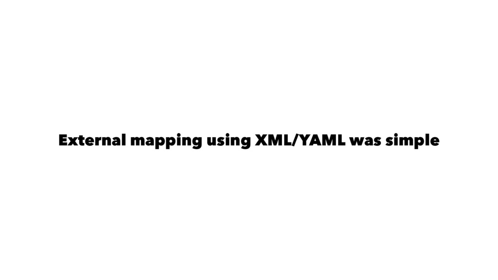External mapping using XML/YAML was simple