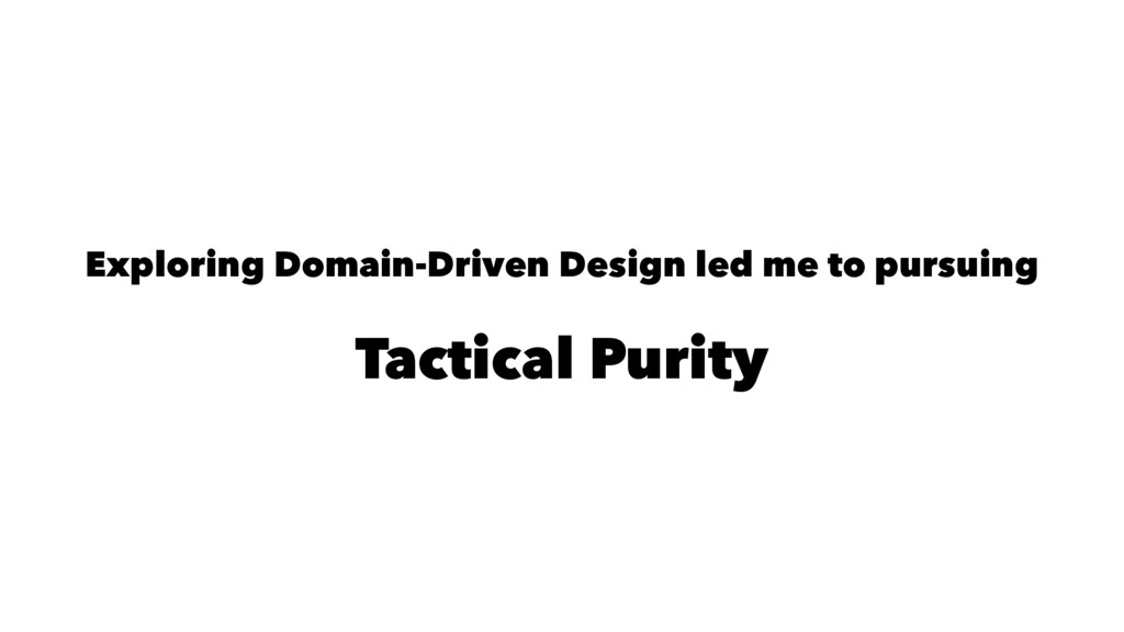 Exploring Domain-Driven Design led me to pursui...