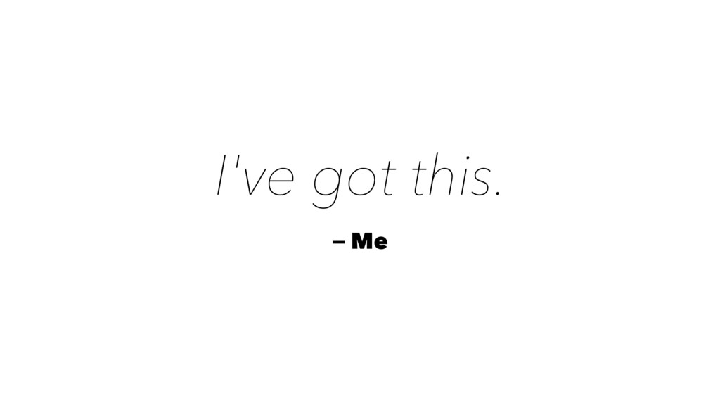 I've got this. — Me