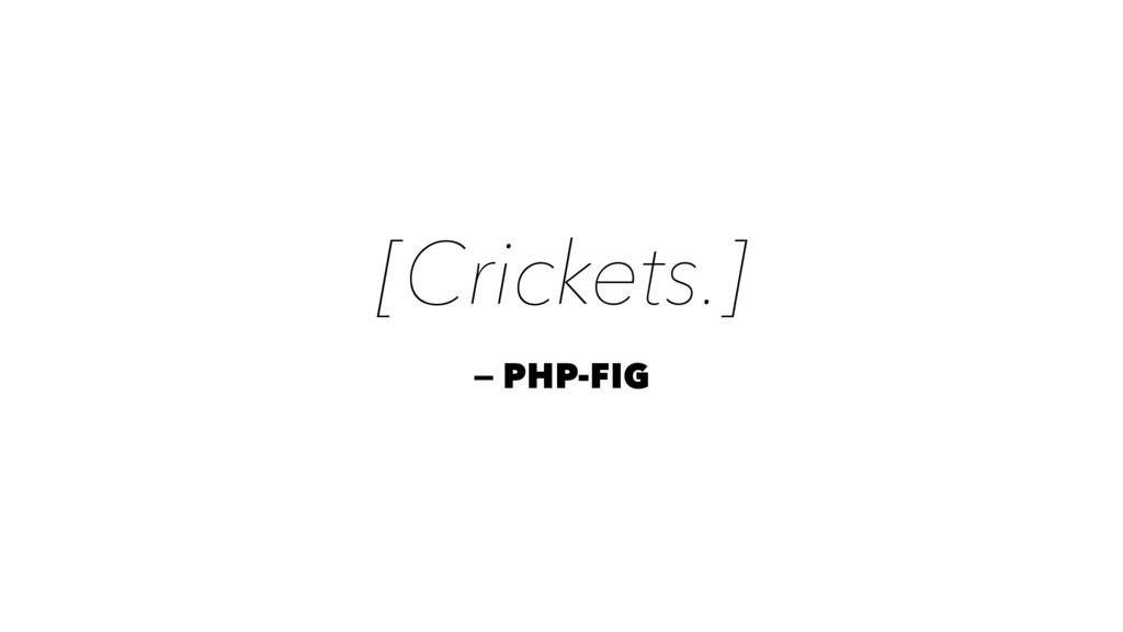 [Crickets.] — PHP-FIG