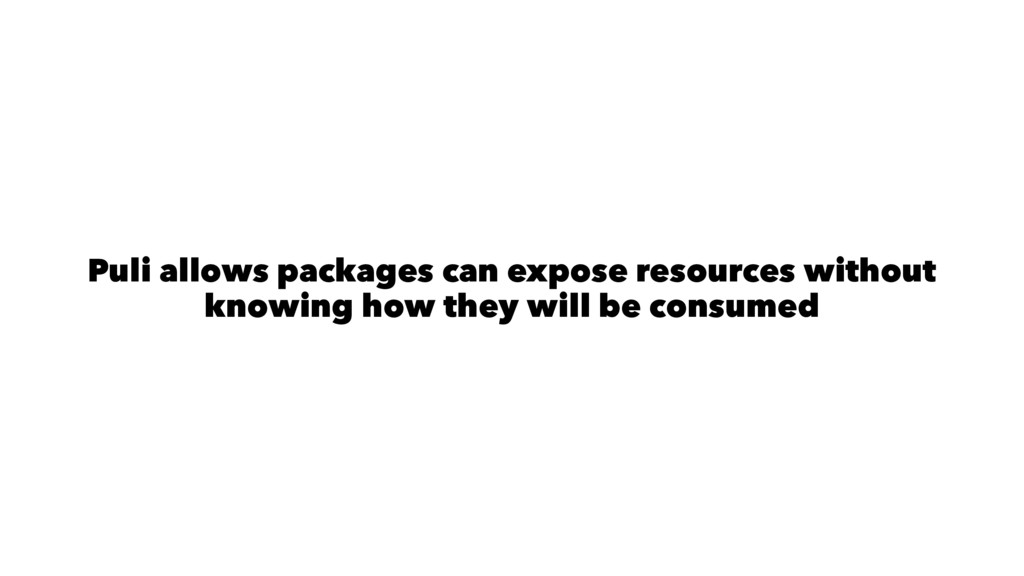 Puli allows packages can expose resources witho...