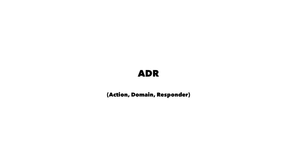 ADR (Action, Domain, Responder)