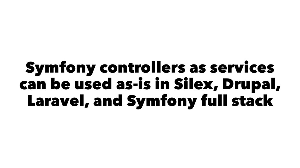 Symfony controllers as services can be used as-...