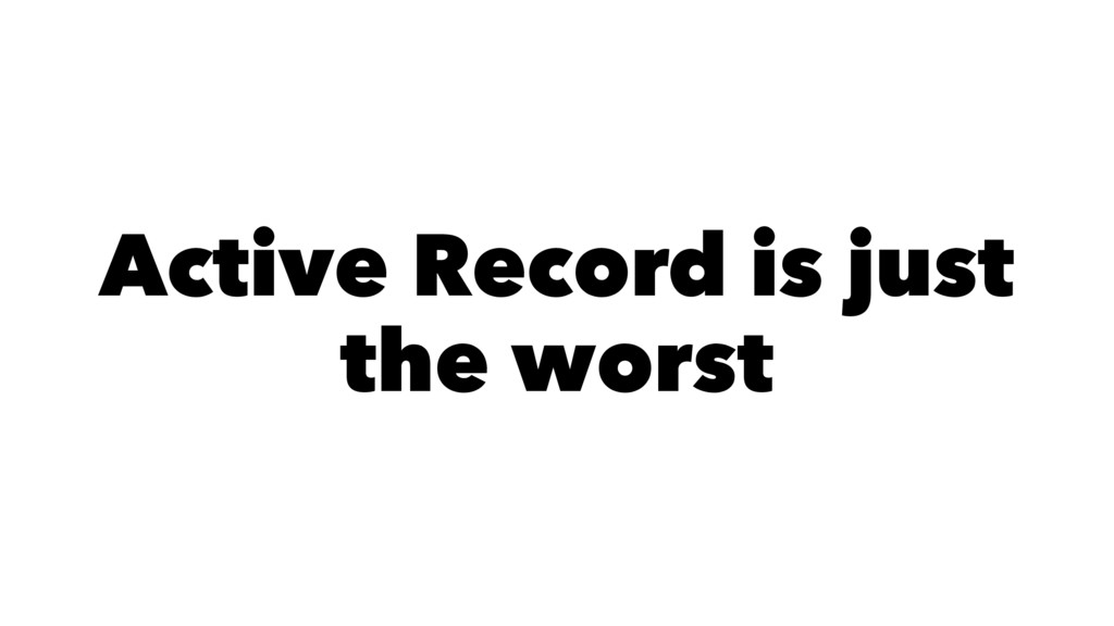 Active Record is just the worst