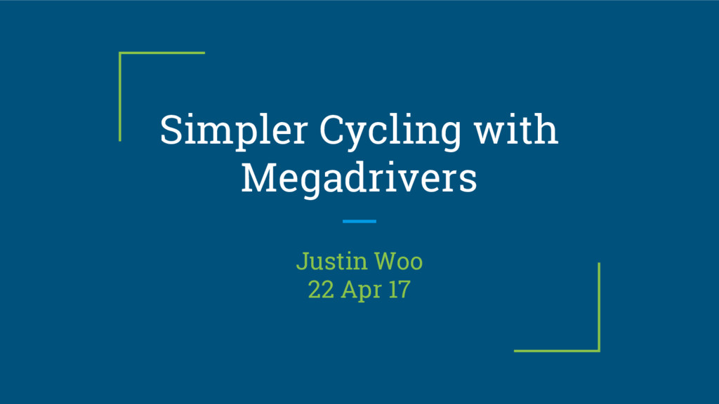 Simpler Cycling with Megadrivers Justin Woo 22 ...