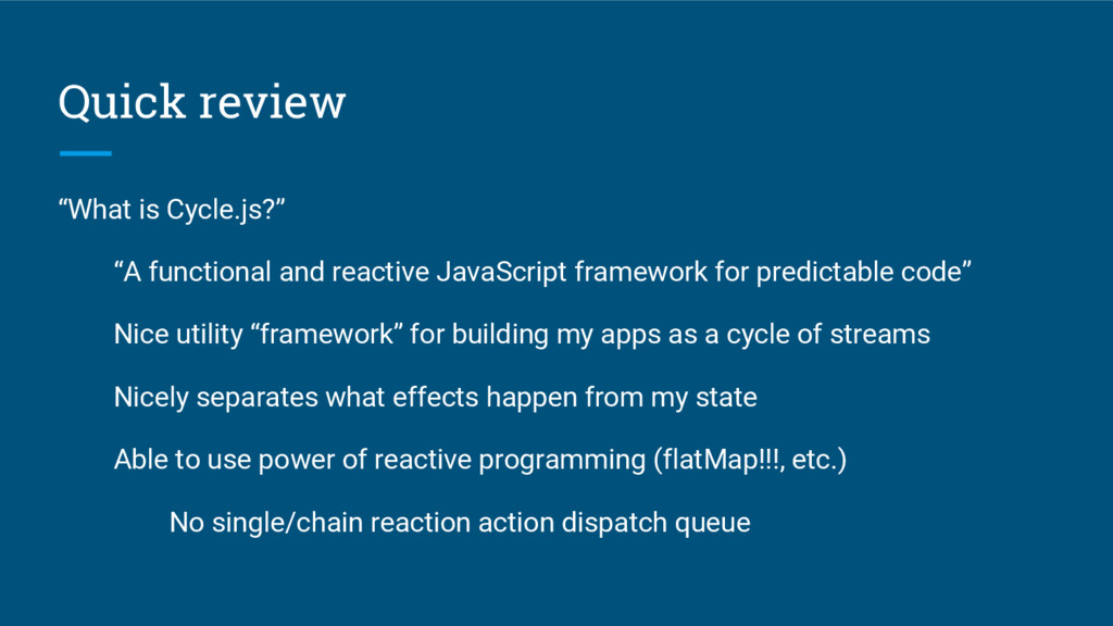 "Quick review ""What is Cycle.js?"" ""A functional ..."