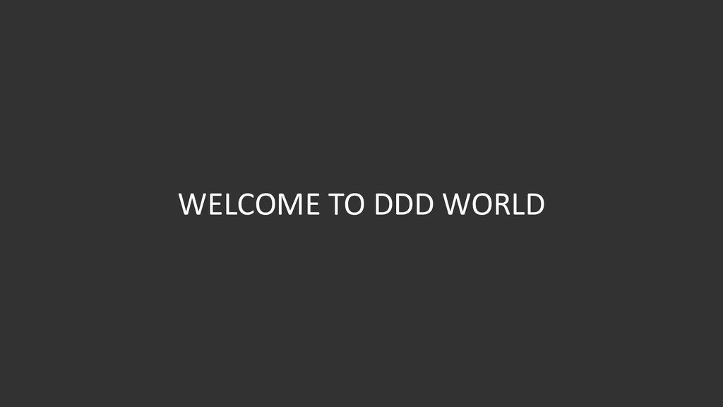 WELCOME TO DDD WORLD