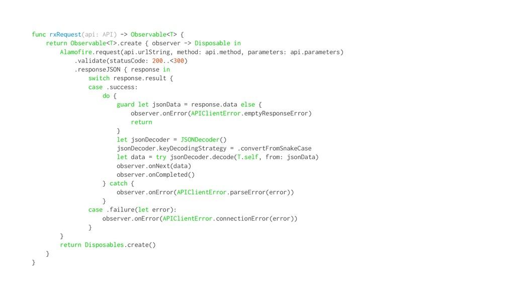 func rxRequest(api: API) -> Observable<T> { ret...