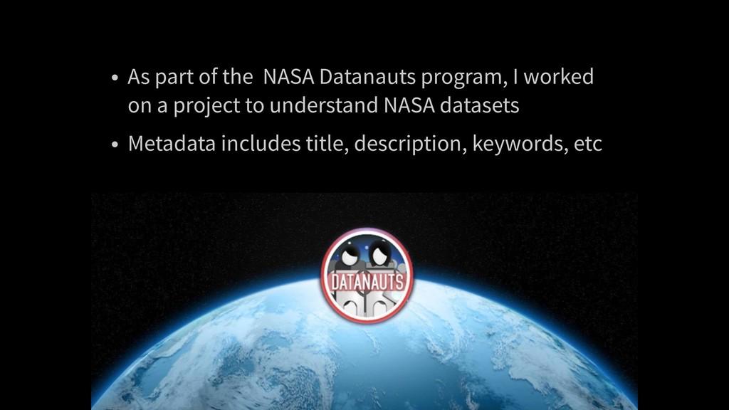 • As part of the NASA Datanauts program, I work...