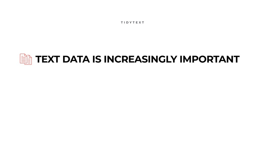 T I D Y T E X T TEXT DATA IS INCREASINGLY IMPOR...