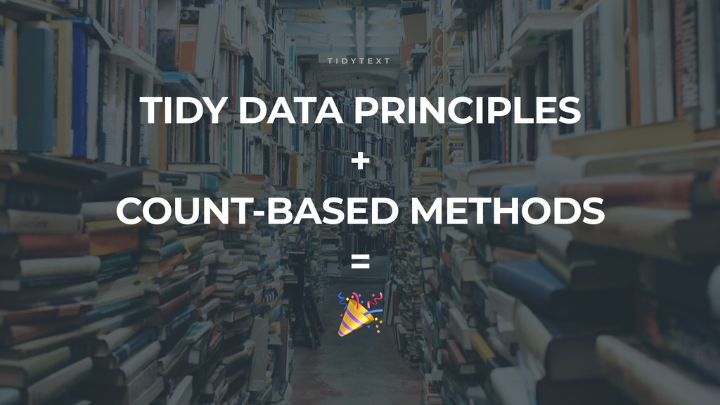 TIDY DATA PRINCIPLES + COUNT-BASED METHODS =  T...