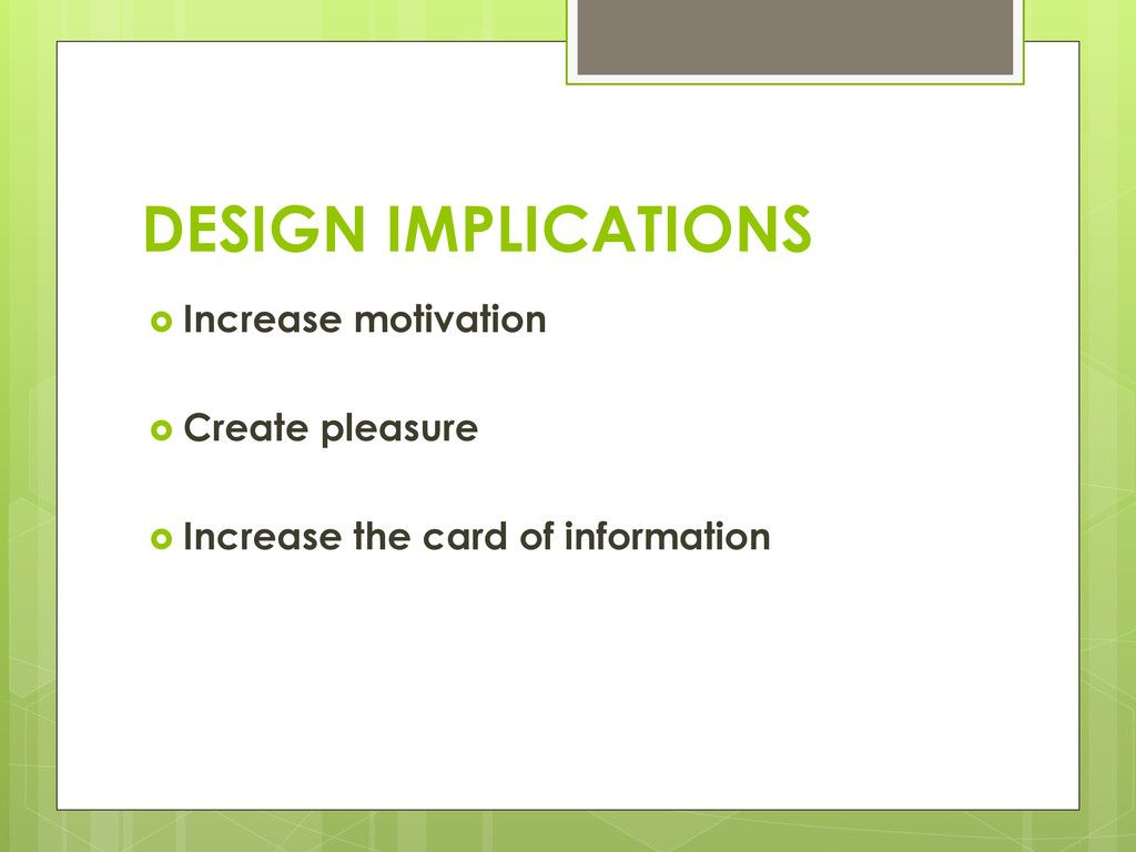 DESIGN IMPLICATIONS ›  Increase motivation › ...