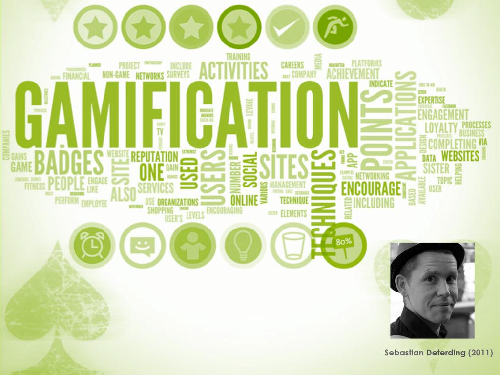 GAMIFICATION Sebastian Deterding (2011)