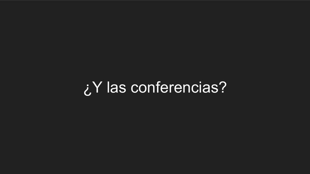 ¿Y las conferencias?