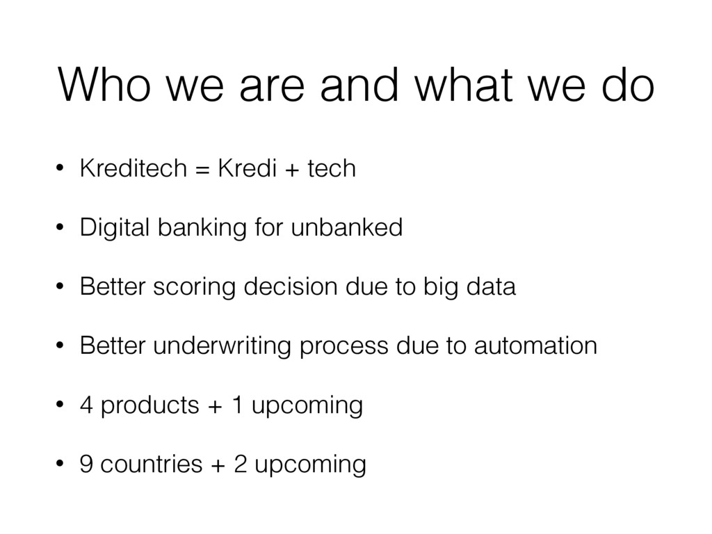 Who we are and what we do • Kreditech = Kredi +...