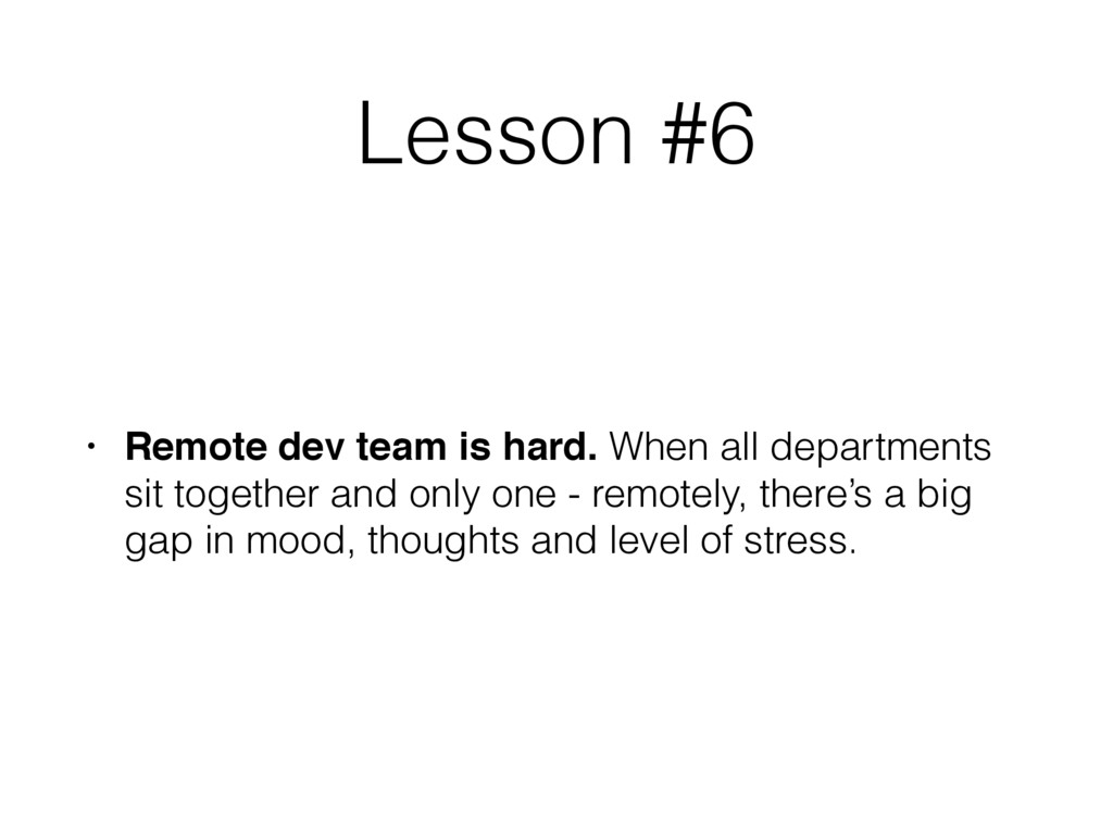 Lesson #6 • Remote dev team is hard. When all d...