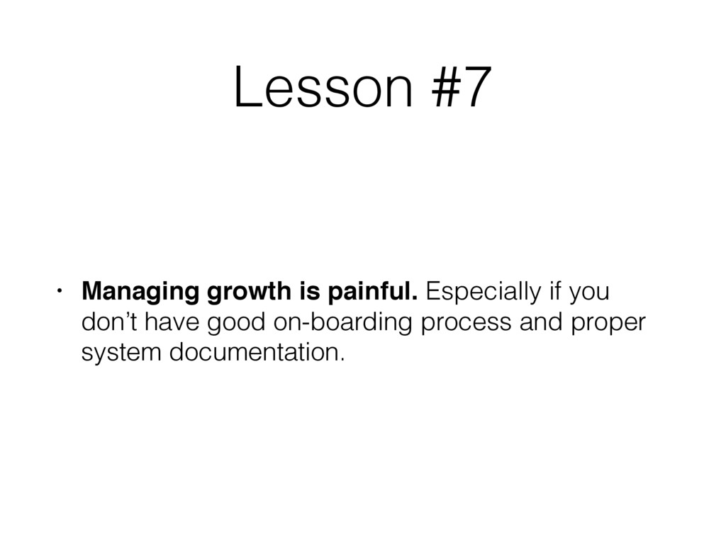 Lesson #7 • Managing growth is painful. Especia...