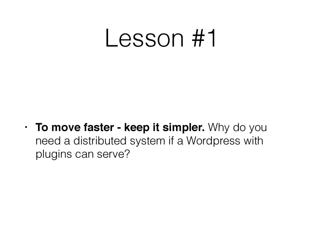 Lesson #1 • To move faster - keep it simpler. W...