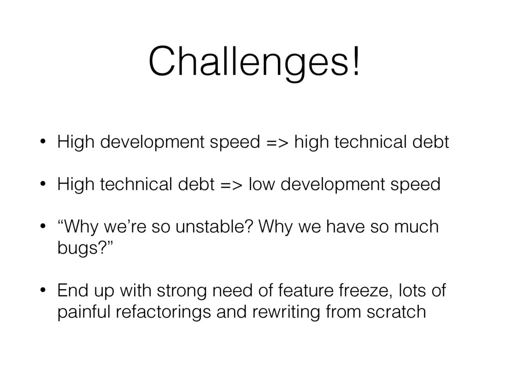 Challenges! • High development speed => high te...