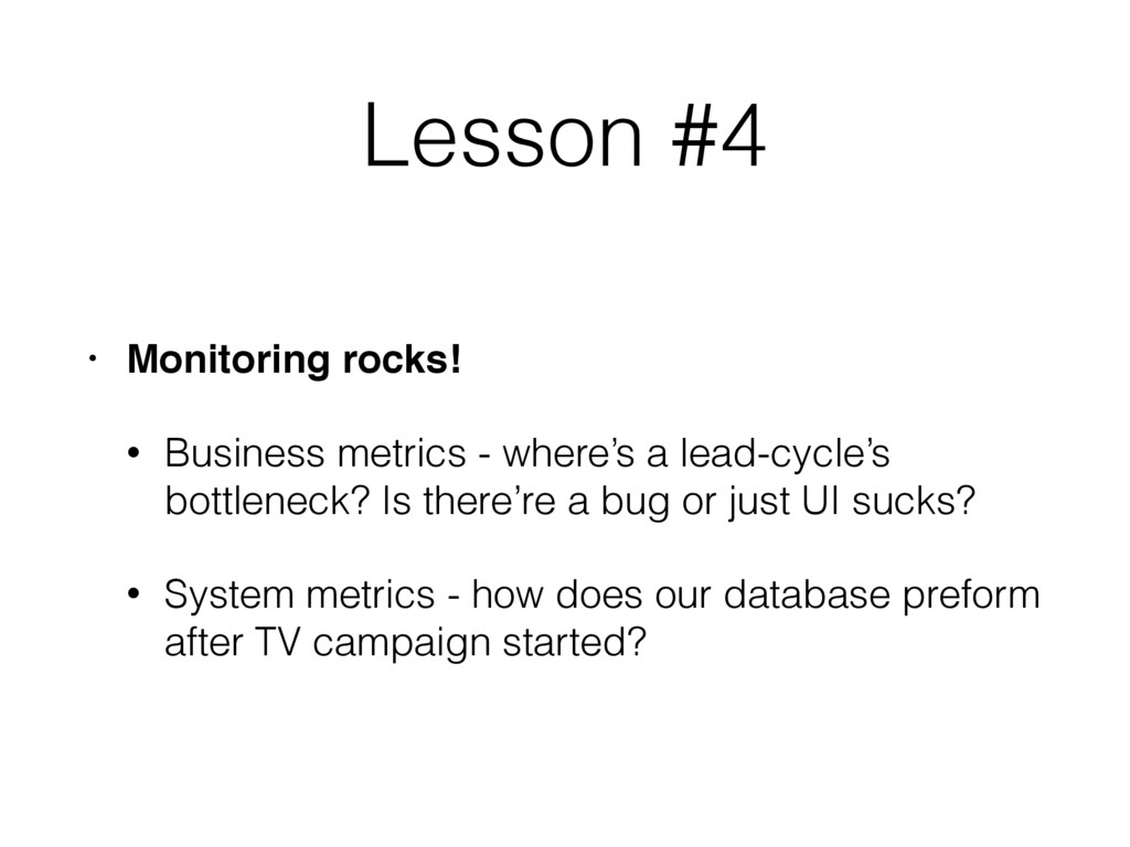 Lesson #4 • Monitoring rocks! • Business metric...