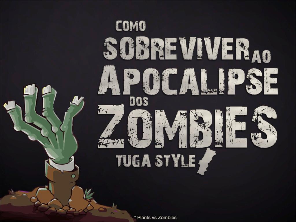 * Plants vs Zombies