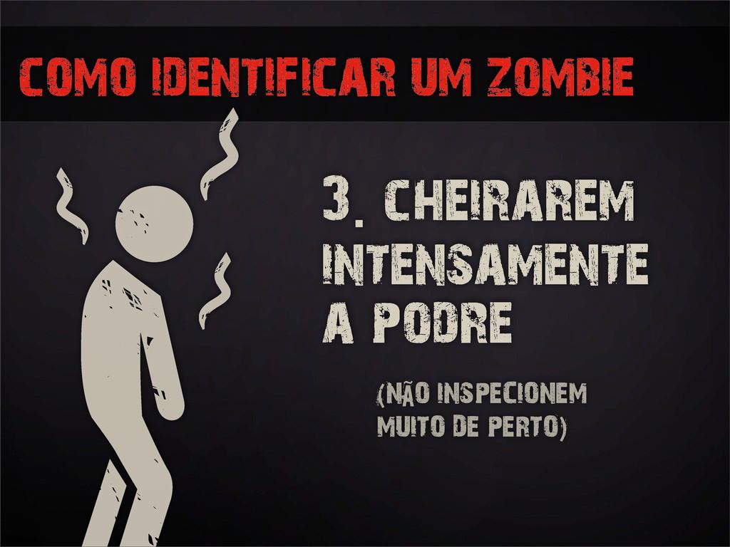 como identificar um zombie 3. cheirarem intensa...