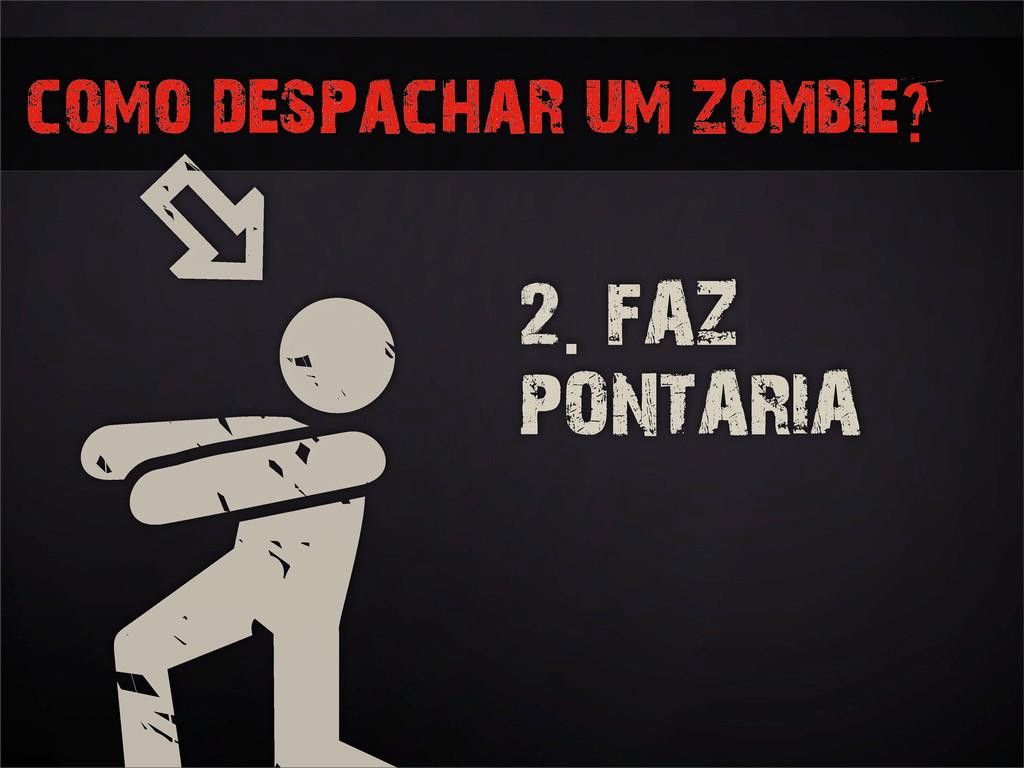 como despachar um zombie? 2. FAZ PONTARIA