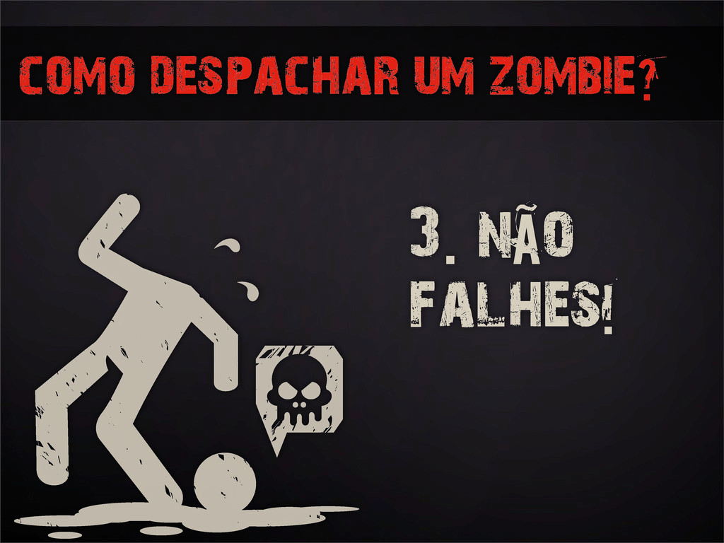 como despachar um zombie? 3. não falhes!
