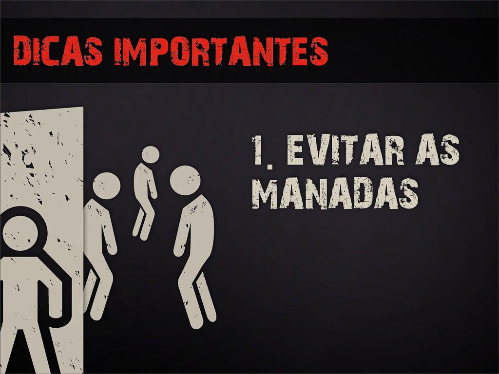 DICAS IMPORTANTES 1. EVITAR AS MANADAS