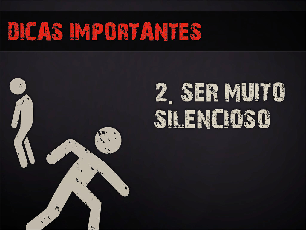 2. SER MUITO SILENCIOSO DICAS IMPORTANTES