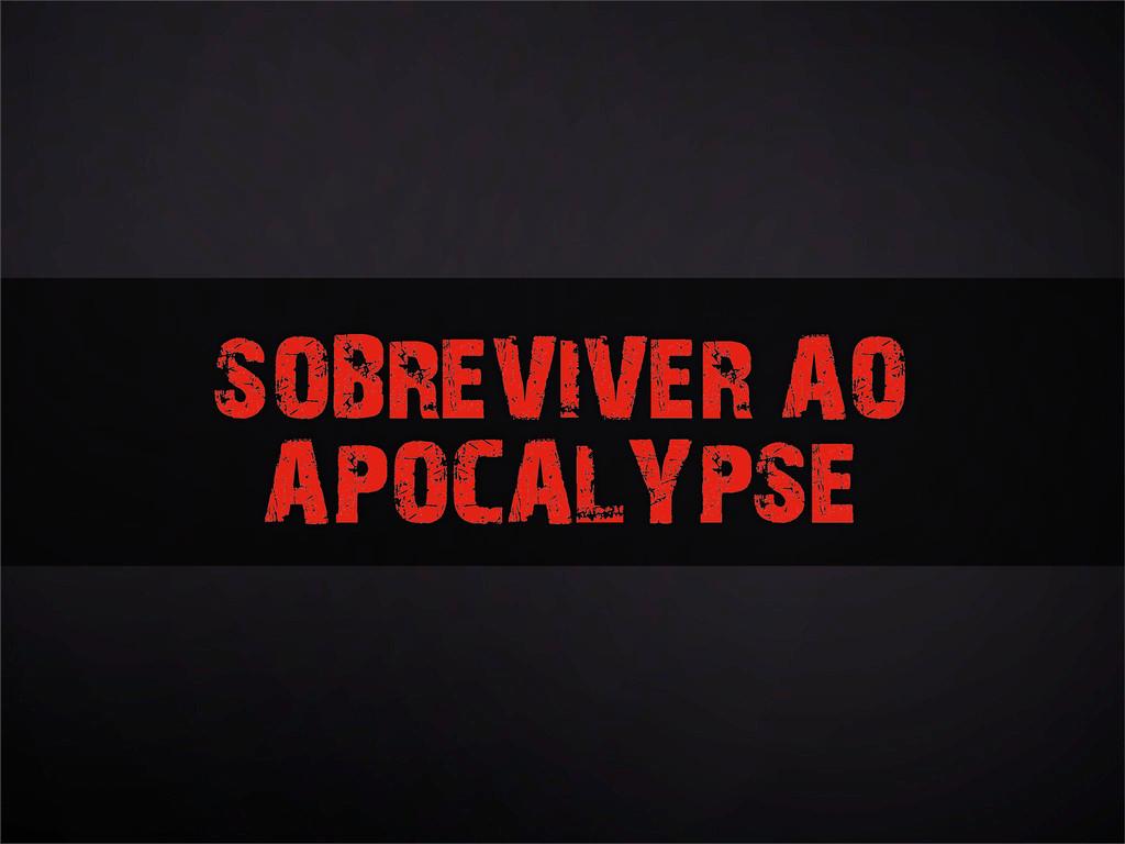 SOBREVIVER AO APOCALYPSE