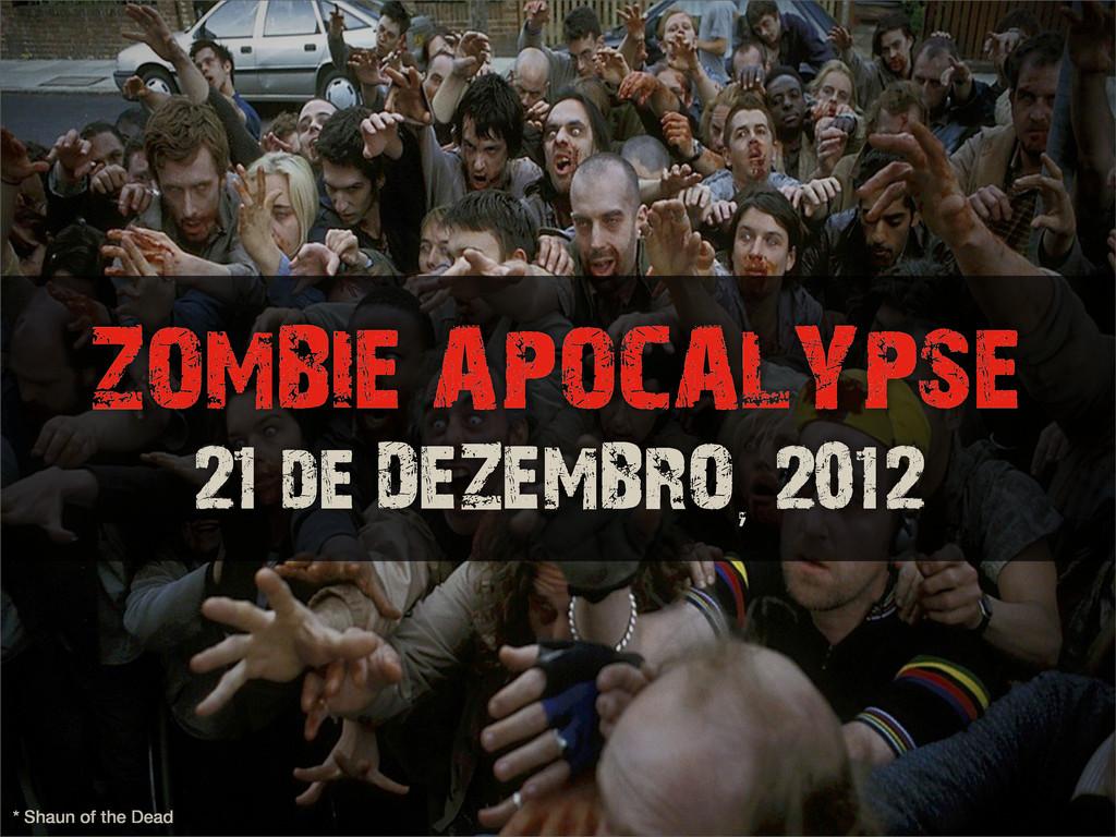 * Shaun of the Dead ZOMBIE APOCALYPSE 21 de DEZ...