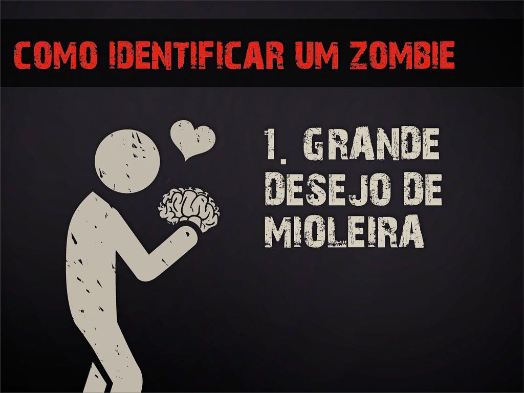 como identificar um zombie 1. GRANDE DESEJO DE ...