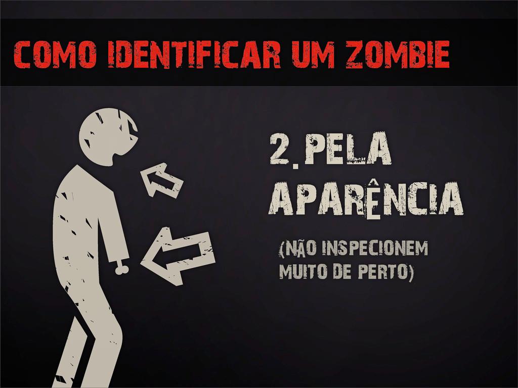 como identificar um zombie 2.PELA APARÊNCIA (NÃ...