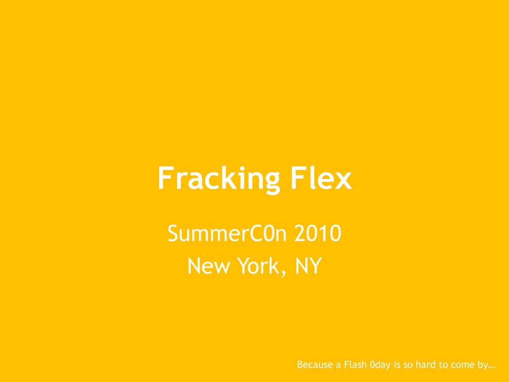 Fracking Flex SummerC0n 2010 New York, NY Becau...