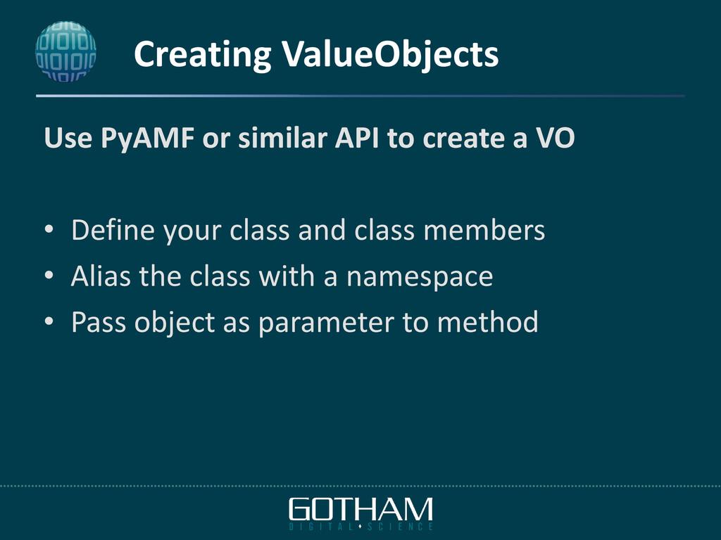 Creating ValueObjects Use PyAMF or similar API ...