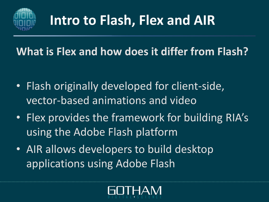 Intro to Flash, Flex and AIR What is Flex and h...