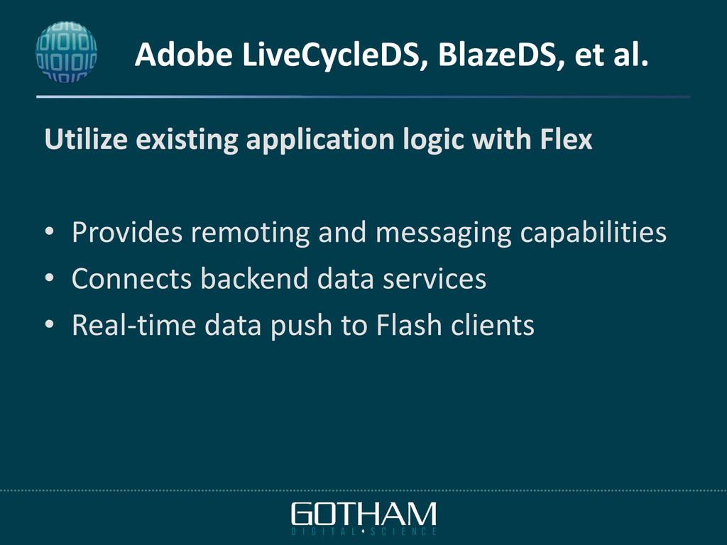 Adobe LiveCycleDS, BlazeDS, et al. Utilize exis...