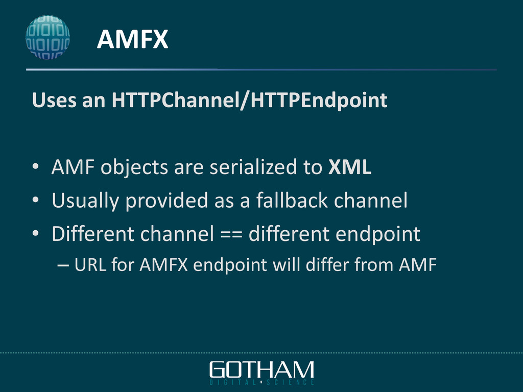 AMFX Uses an HTTPChannel/HTTPEndpoint • AMF obj...