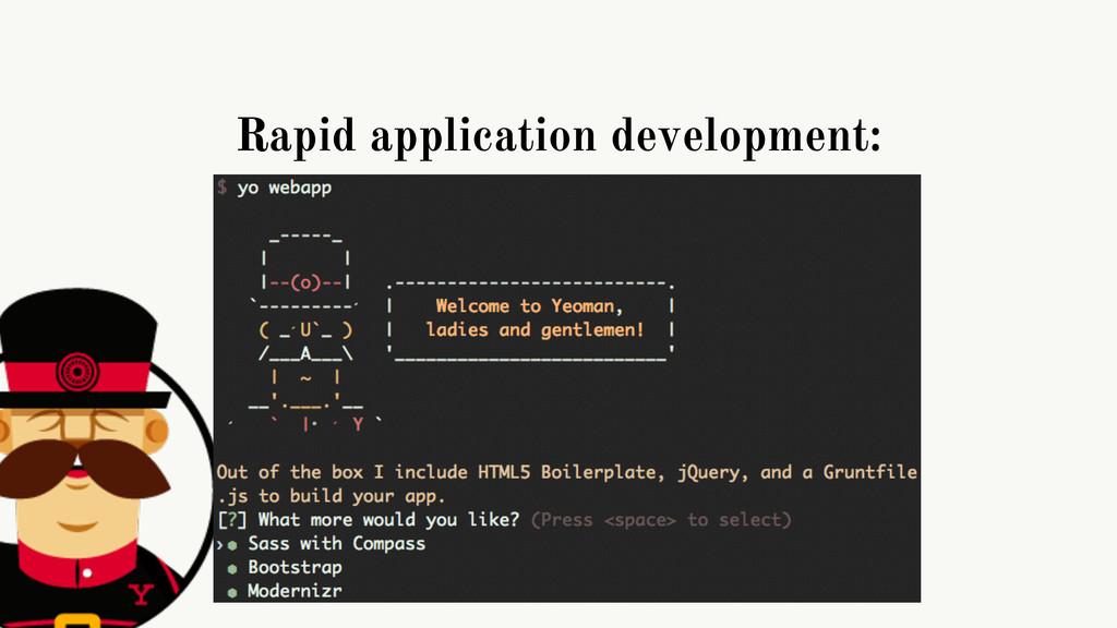 Rapid application development: $ npm install -g...