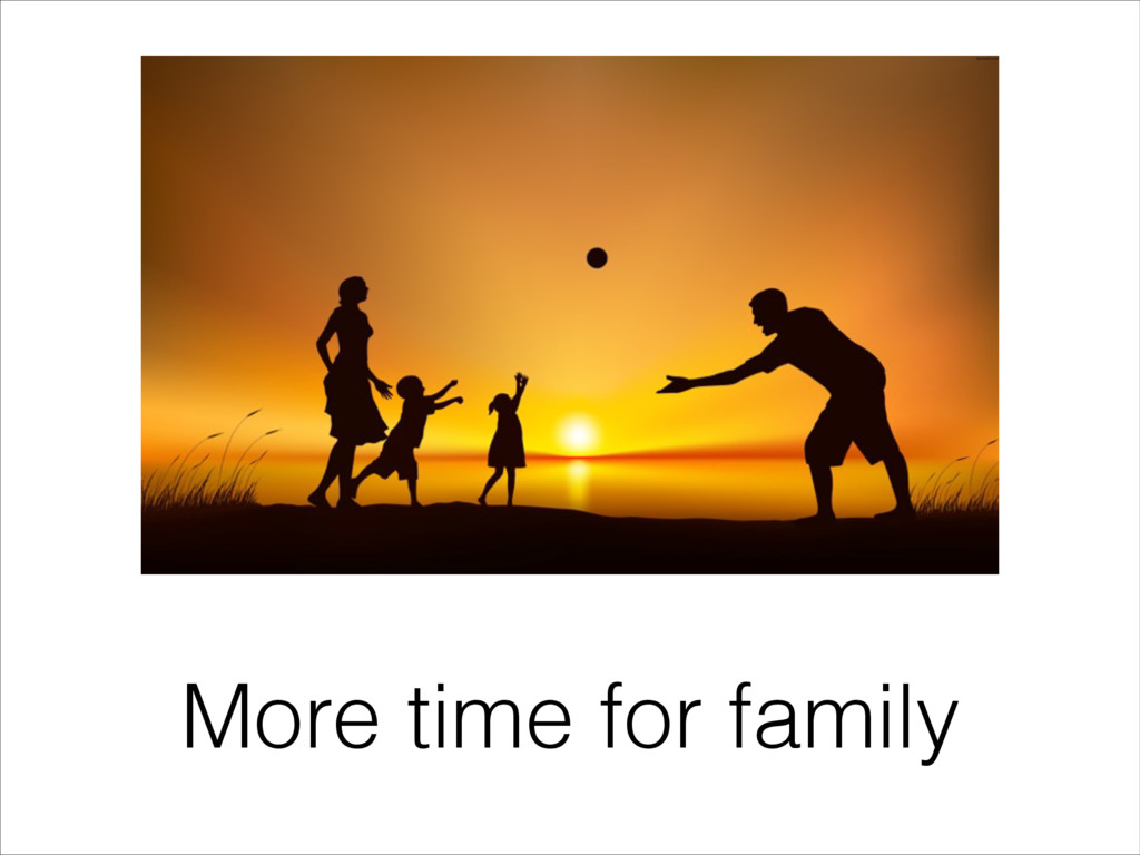 More time for family