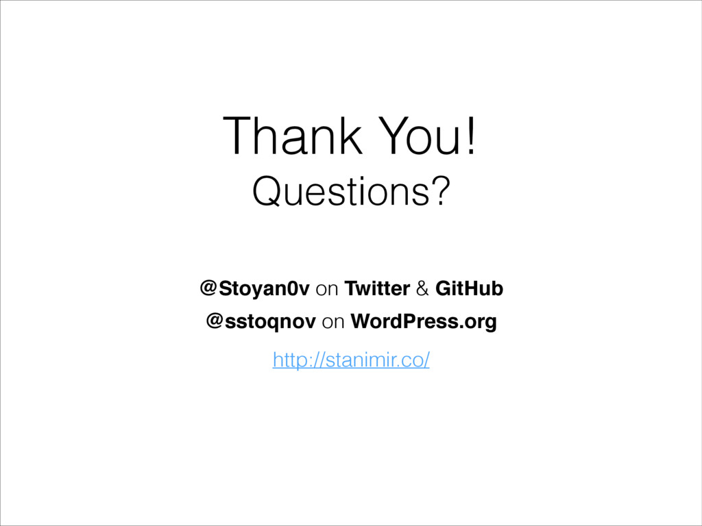 Thank You! Questions? @Stoyan0v on Twitter & Gi...