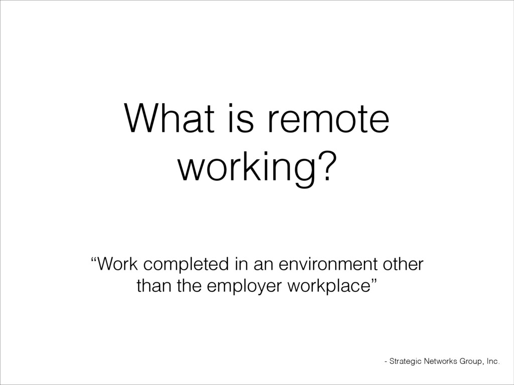 "What is remote working? ""Work completed in an e..."