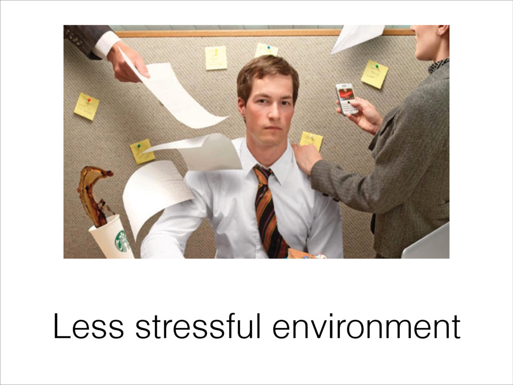 Less stressful environment