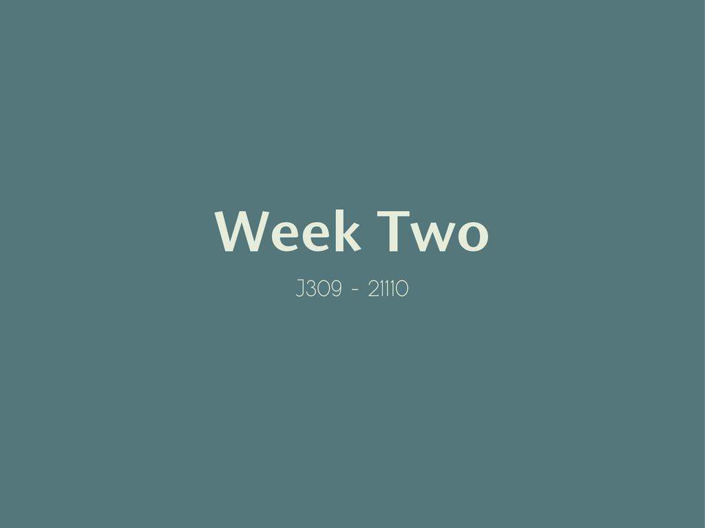 Week Two J309 - 21110