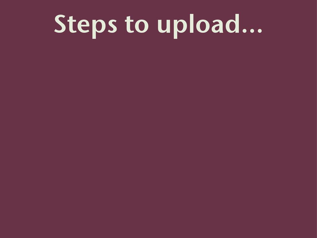 Steps to upload...