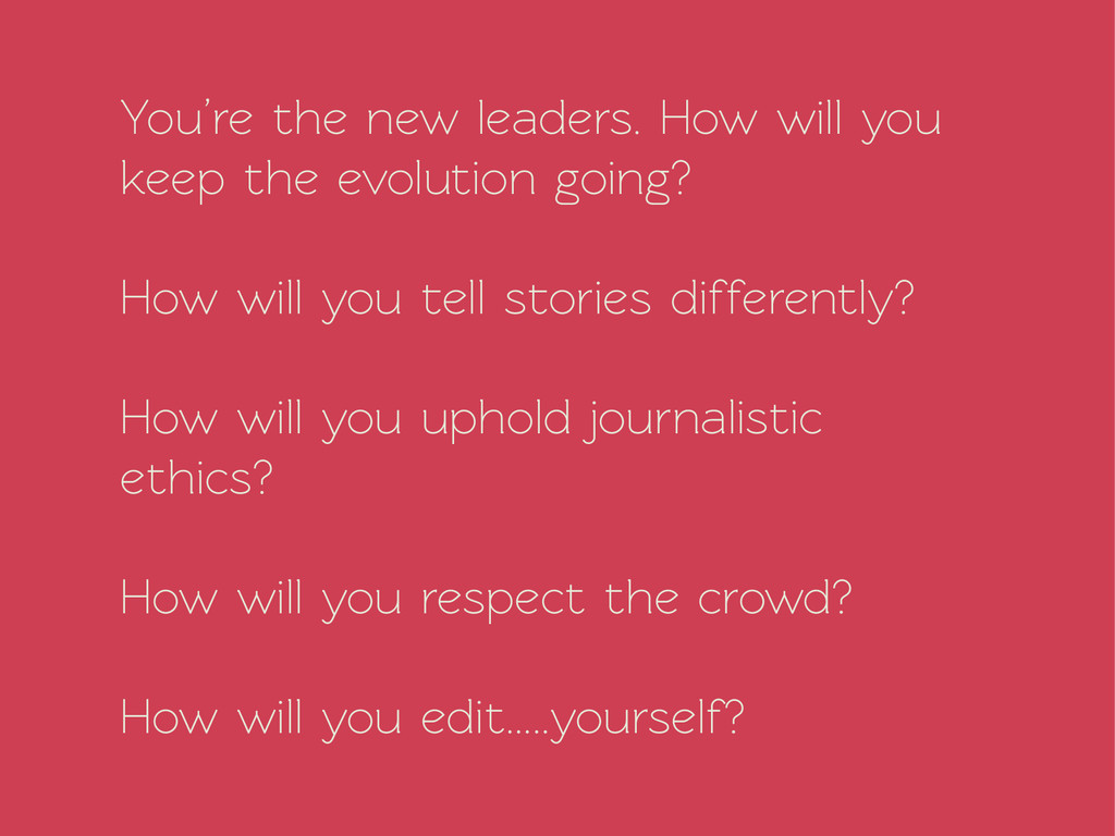 You're the new leaders. How will you keep the e...